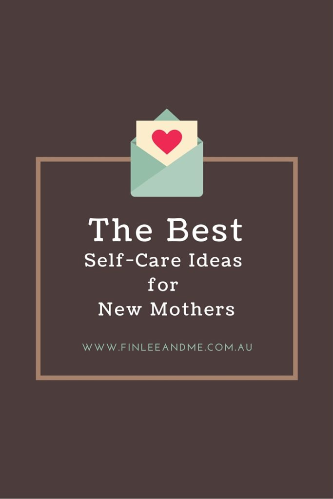 Self Care Ideas for the New Mother