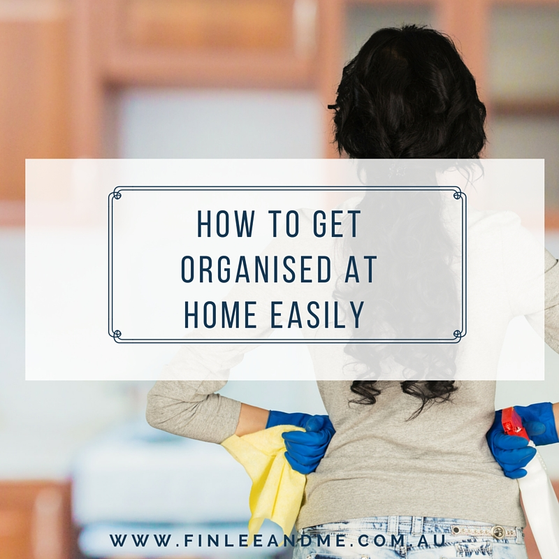 How to Get Organised at Home with Ease