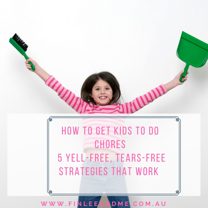 How to Get Kids to Do Chores- 5 Yell-Free, Tears-Free Strategies that Work BLOG