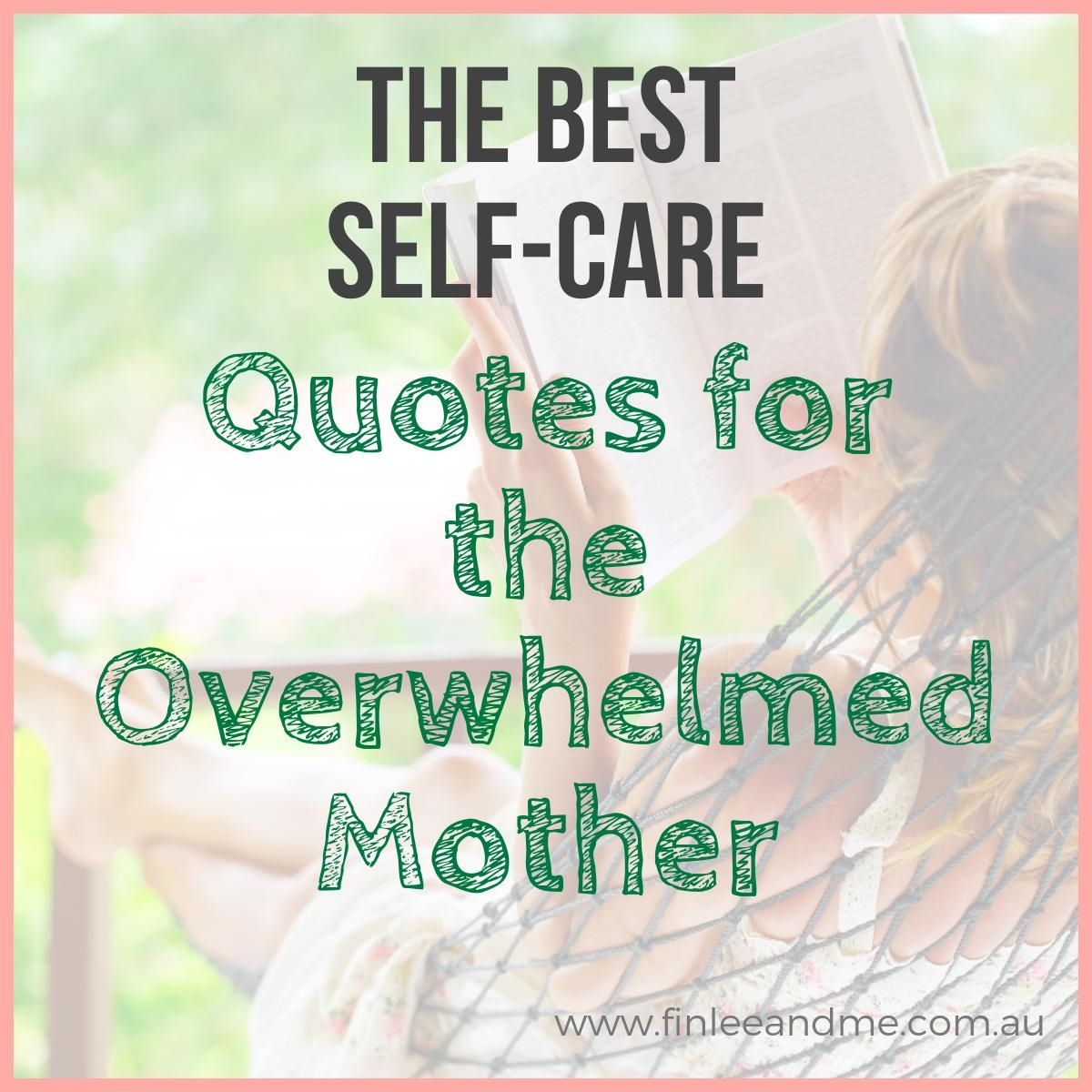 25 Inspirational Self Care Quotes To Encourage Tired Mums